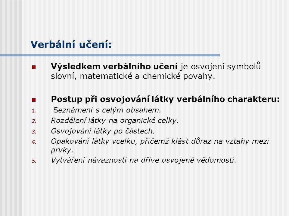Verbální učení: Výsledkem verbálního učení je osvojení symbolů slovní, matematické a chemické povahy.