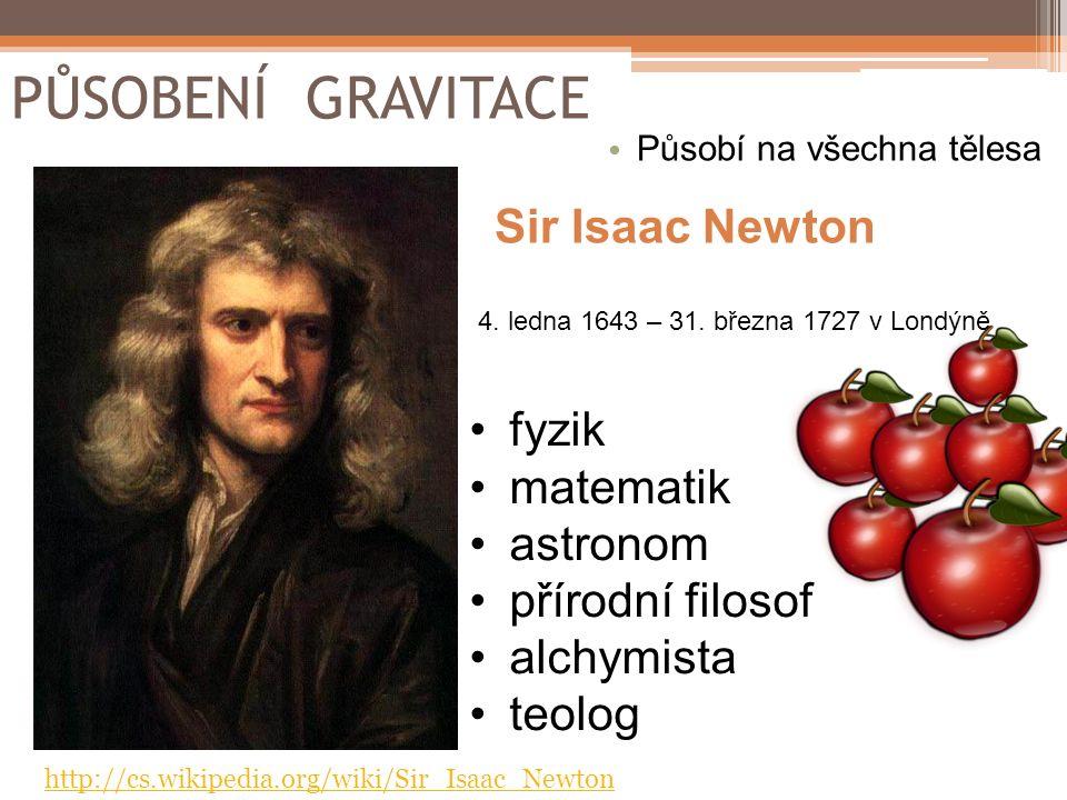 PŮSOBENÍ GRAVITACE Sir Isaac Newton fyzik matematik astronom