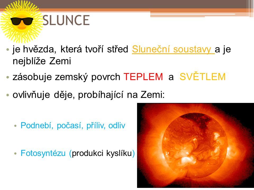 SLUNCE je hvězda, která tvoří střed Sluneční soustavy a je nejblíže Zemi. zásobuje zemský povrch TEPLEM a SVĚTLEM.