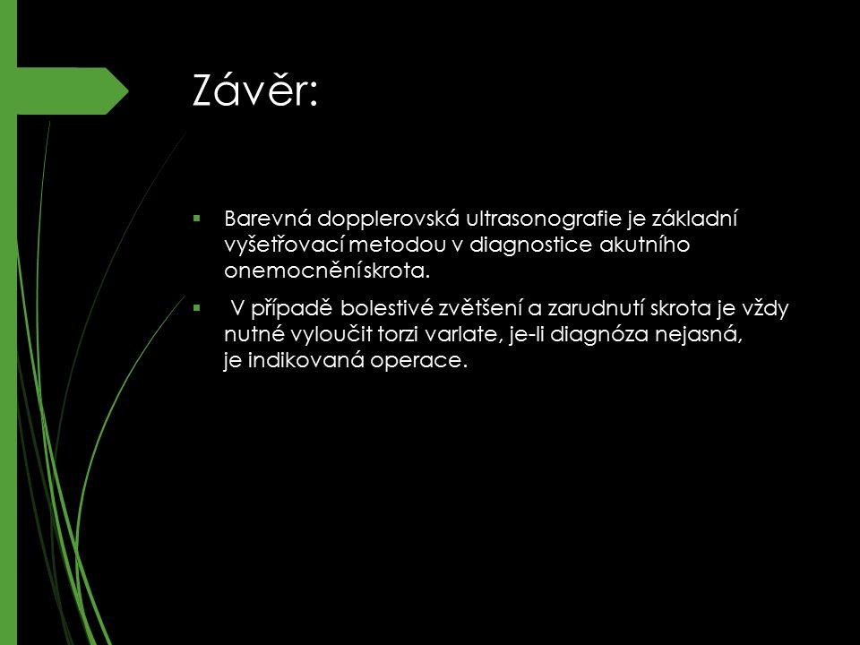 Závěr: Barevná dopplerovská ultrasonografie je základní vyšetřovací metodou v diagnostice akutního onemocnění skrota.