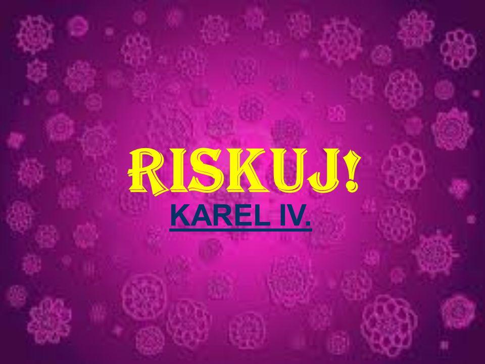 RISKUJ! KAREL IV.