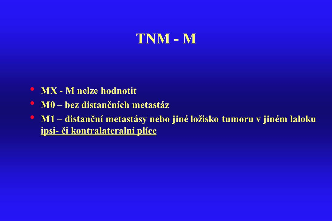 TNM - M MX - M nelze hodnotit M0 – bez distančních metastáz