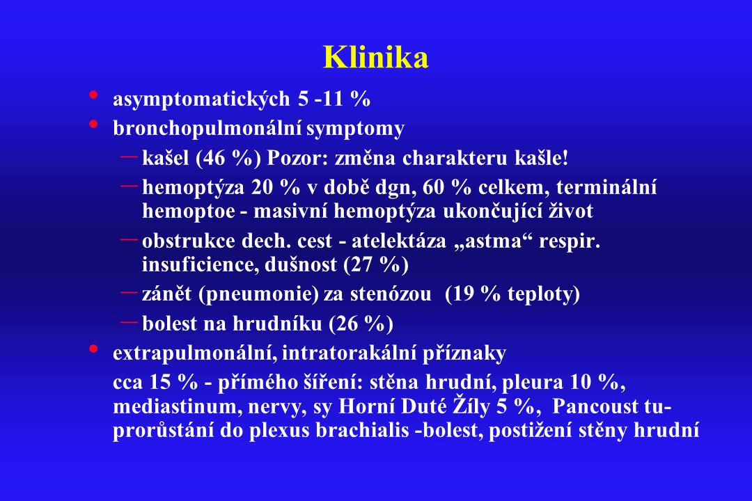 Klinika asymptomatických 5 -11 % bronchopulmonální symptomy