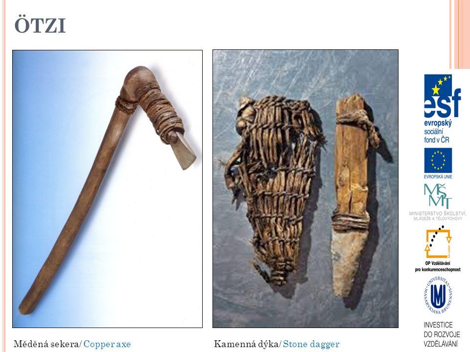 ÖTZI Měděná sekera/ Copper axe Kamenná dýka/ Stone dagger