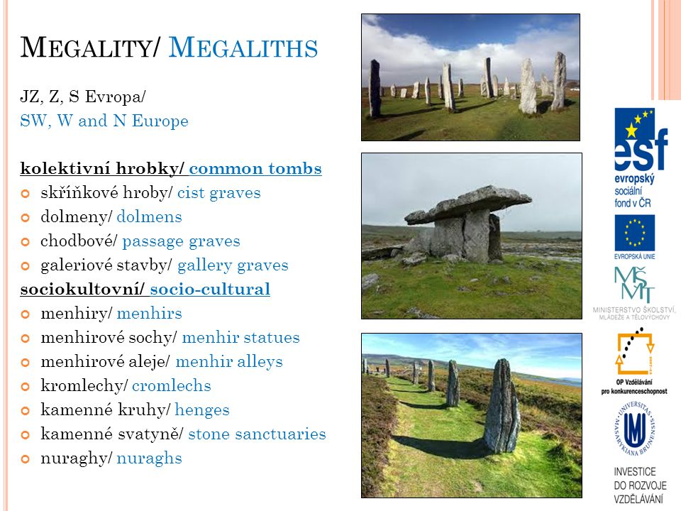 Megality/ Megaliths JZ, Z, S Evropa/ SW, W and N Europe