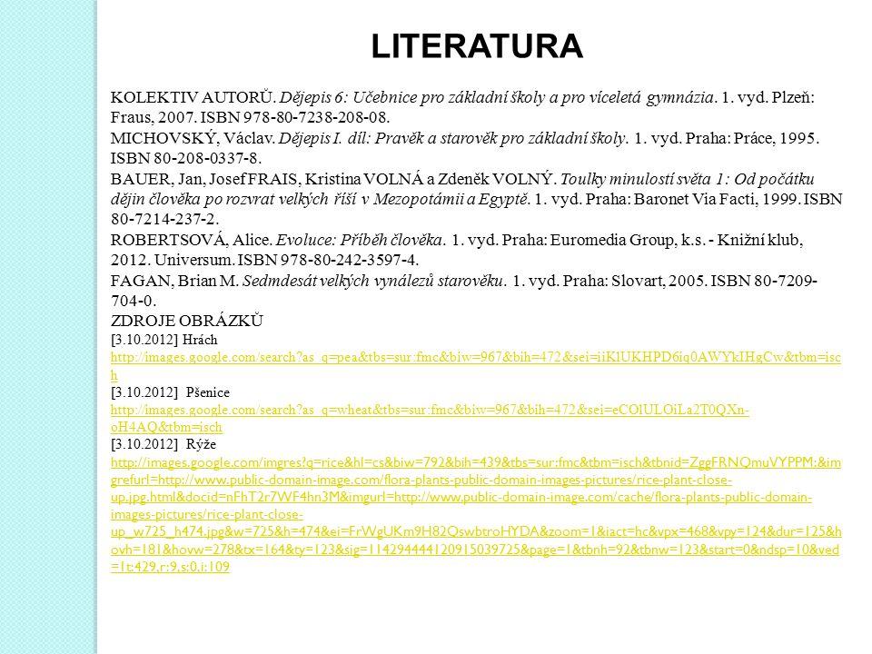 LITERATURA KOLEKTIV AUTORŮ. Dějepis 6: Učebnice pro základní školy a pro víceletá gymnázia. 1. vyd. Plzeň: Fraus, 2007. ISBN 978-80-7238-208-08.