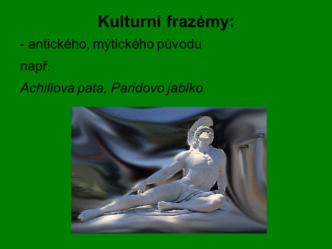 Kulturní frazémy: - antického, mýtického původu např.