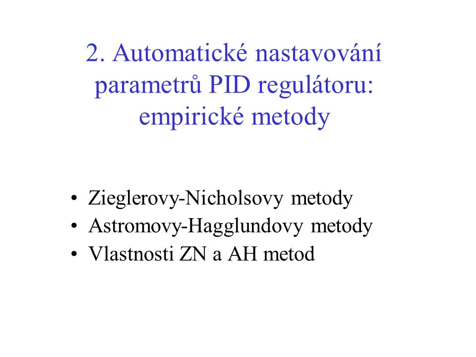 2. Automatické nastavování parametrů PID regulátoru: empirické metody
