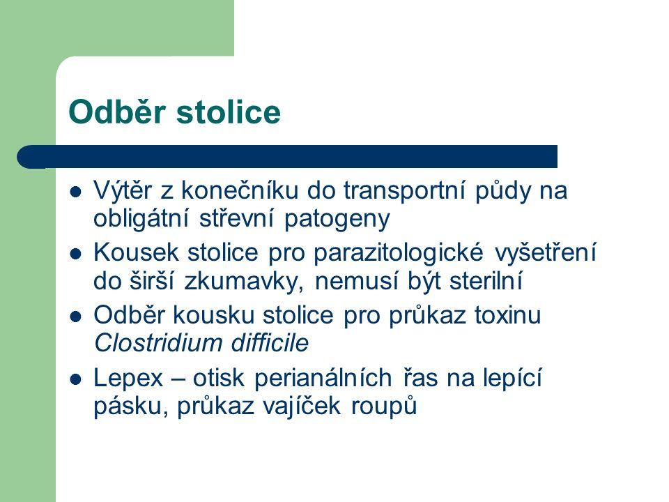 Odběr stolice Výtěr z konečníku do transportní půdy na obligátní střevní patogeny.