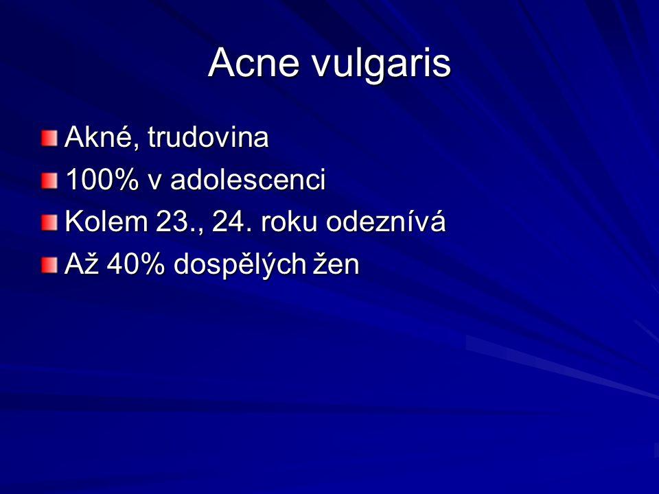 Acne vulgaris Akné, trudovina 100% v adolescenci