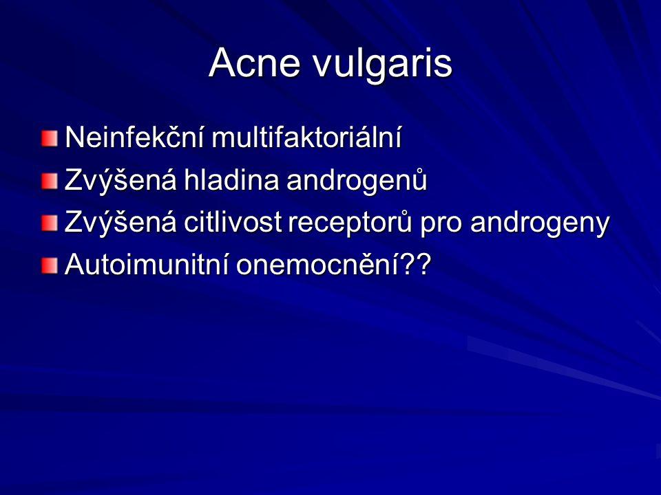 Acne vulgaris Neinfekční multifaktoriální Zvýšená hladina androgenů