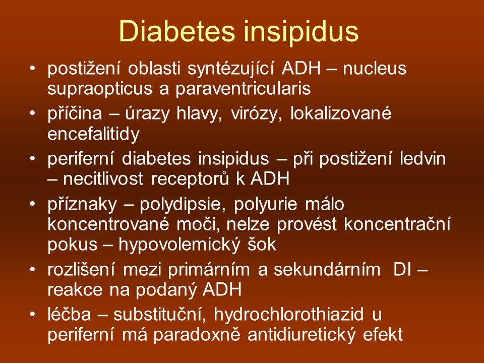 Diabetes insipidus postižení oblasti syntézující ADH – nucleus supraopticus a paraventricularis.