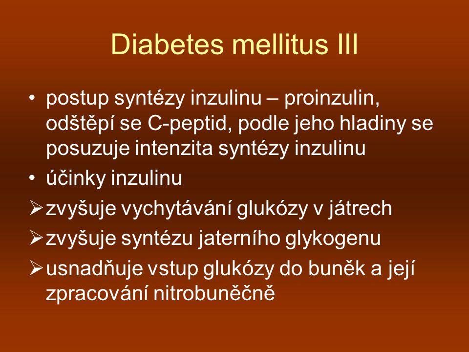 Diabetes mellitus III postup syntézy inzulinu – proinzulin, odštěpí se C-peptid, podle jeho hladiny se posuzuje intenzita syntézy inzulinu.