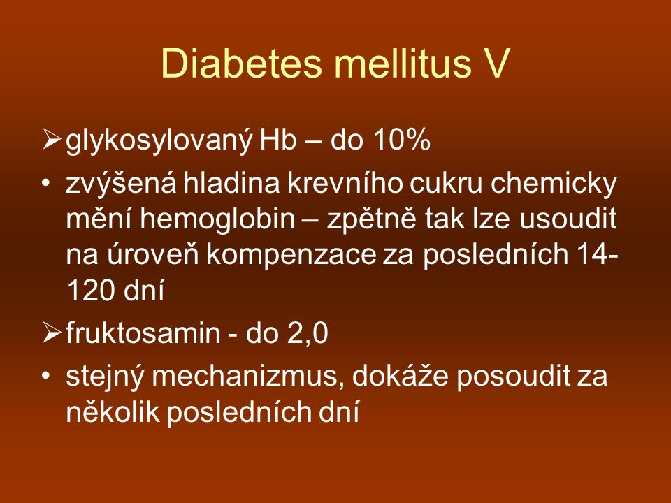 Diabetes mellitus V glykosylovaný Hb – do 10%