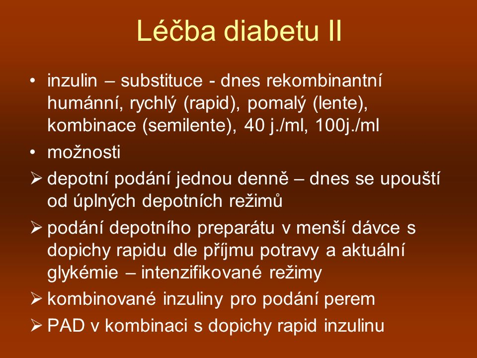 Léčba diabetu II inzulin – substituce - dnes rekombinantní humánní, rychlý (rapid), pomalý (lente), kombinace (semilente), 40 j./ml, 100j./ml.