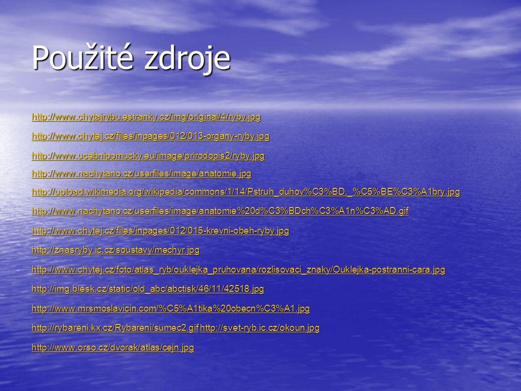 Použité zdroje http://www.chytajrybu.estranky.cz/img/original/4/ryby.jpg. http://www.chytej.cz/files/inpages/012/013-organy-ryby.jpg.