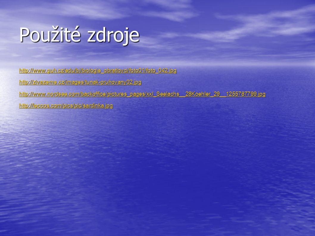 Použité zdroje http://www.guh.cz/edu/bi/biologie_obratlovci/foto01/foto_042.jpg. http://zivazeme.cz/images/tunak-pruhovany02.jpg.