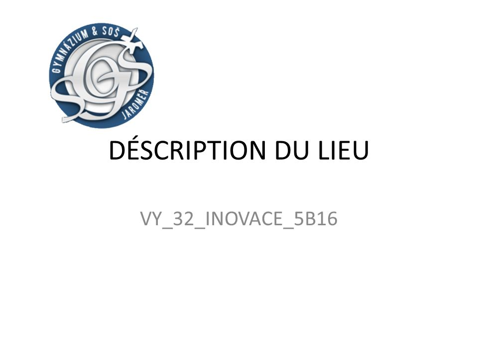 DÉSCRIPTION DU LIEU VY_32_INOVACE_5B16