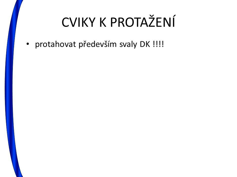 CVIKY K PROTAŽENÍ protahovat především svaly DK !!!!