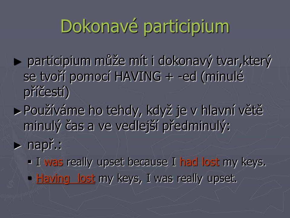 Dokonavé participium participium může mít i dokonavý tvar,který se tvoří pomocí HAVING + -ed (minulé příčestí)