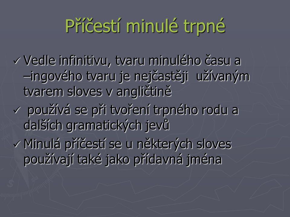 Příčestí minulé trpné Vedle infinitivu, tvaru minulého času a –ingového tvaru je nejčastěji užívaným tvarem sloves v angličtině.