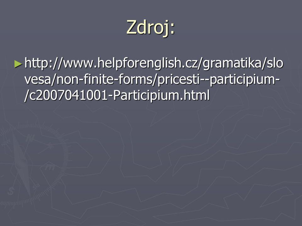 Zdroj: http://www.helpforenglish.cz/gramatika/slovesa/non-finite-forms/pricesti--participium-/c2007041001-Participium.html.