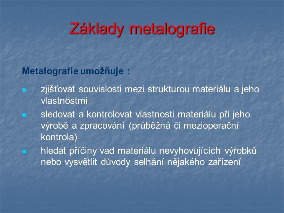 Základy metalografie Metalografie umožňuje :