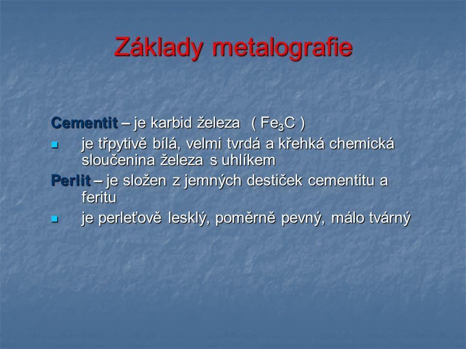 Základy metalografie Cementit – je karbid železa ( Fe3C )