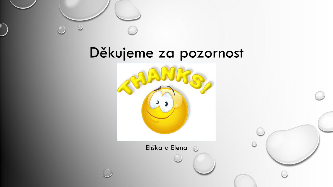 Děkujeme za pozornost Eliška a Elena