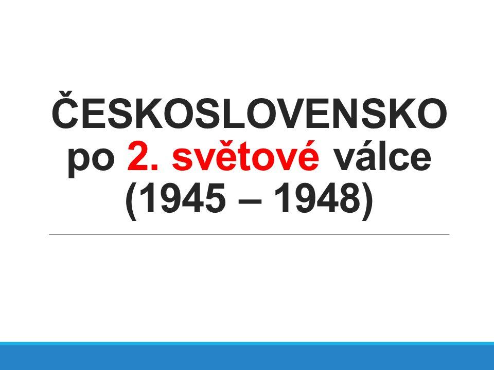 ČESKOSLOVENSKO po 2. světové válce (1945 – 1948)