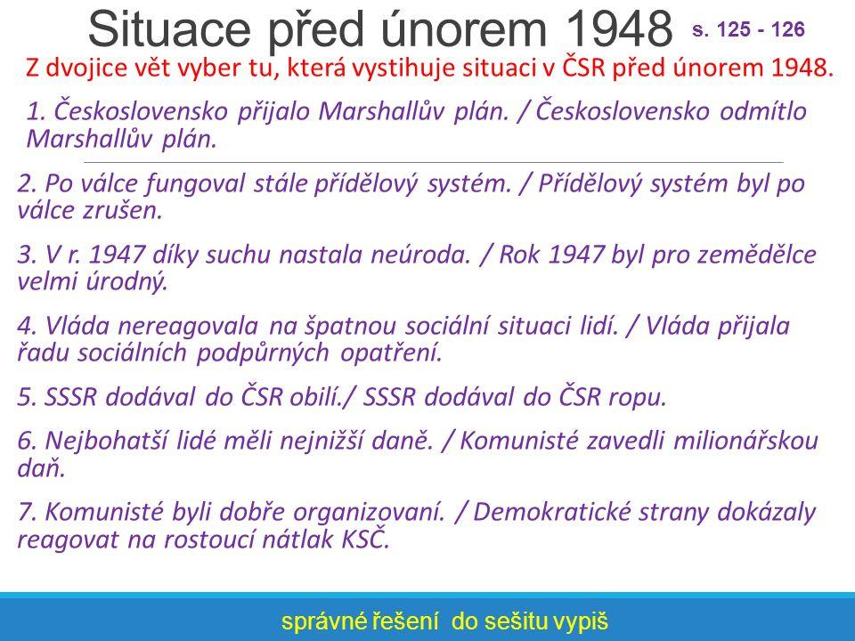 Situace před únorem 1948 s. 125 - 126. Z dvojice vět vyber tu, která vystihuje situaci v ČSR před únorem 1948.