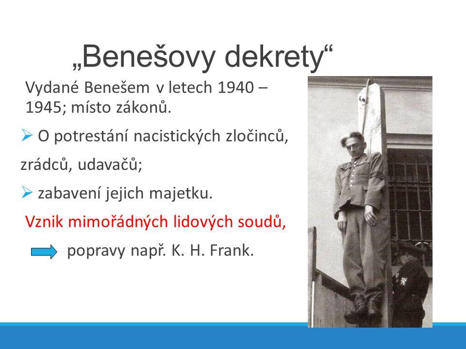 """""""Benešovy dekrety Vydané Benešem v letech 1940 – 1945; místo zákonů."""