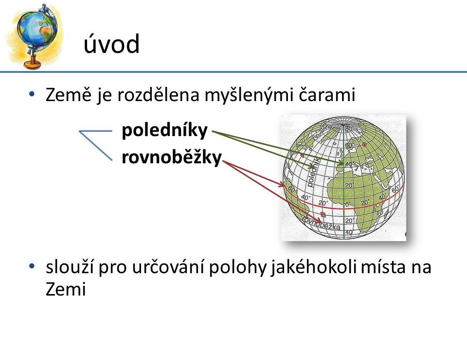 úvod Země je rozdělena myšlenými čarami poledníky rovnoběžky
