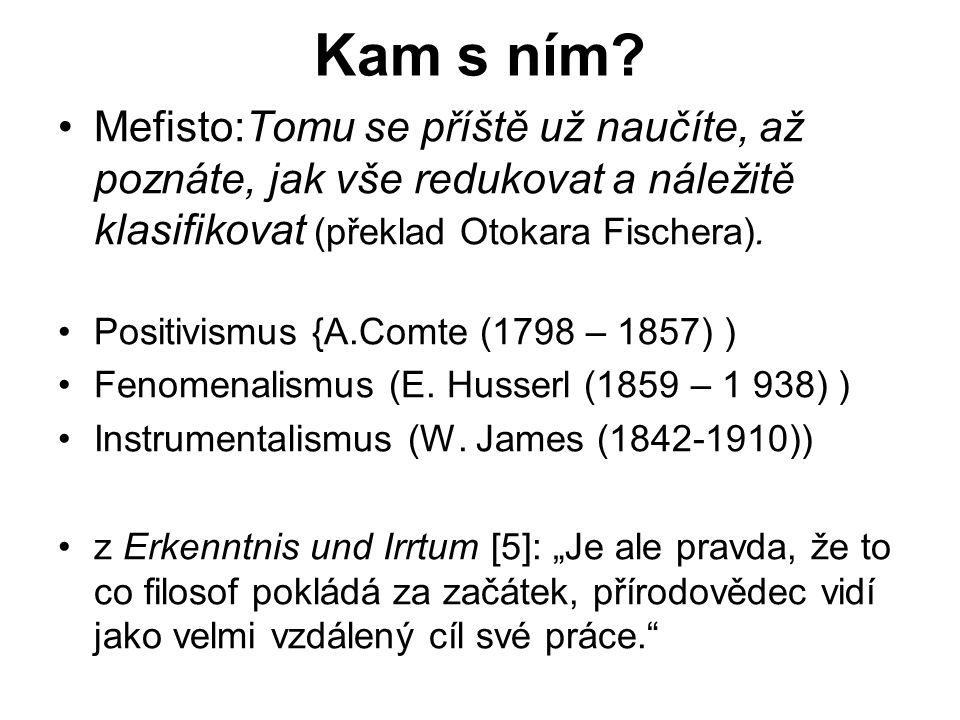 Kam s ním Mefisto:Tomu se příště už naučíte, až poznáte, jak vše redukovat a náležitě klasifikovat (překlad Otokara Fischera).