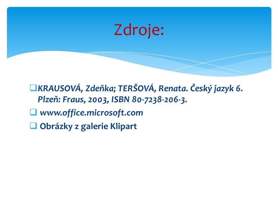 Zdroje: KRAUSOVÁ, Zdeňka; TERŠOVÁ, Renata. Český jazyk 6. Plzeň: Fraus, 2003, ISBN 80-7238-206-3. www.office.microsoft.com.