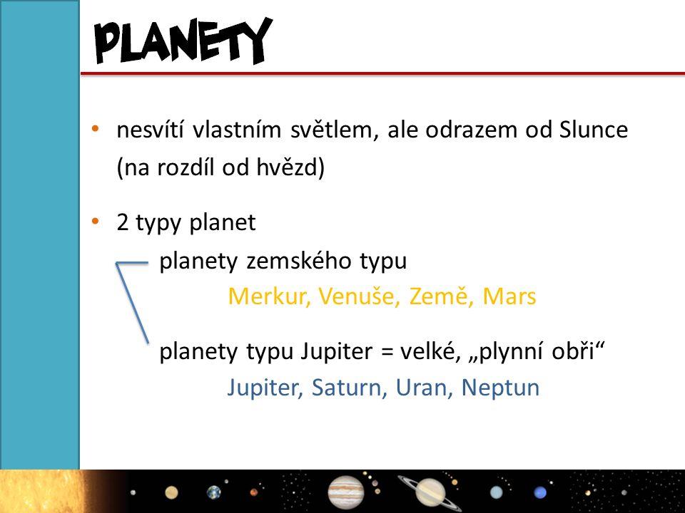 """Merkur, Venuše, Země, Mars planety typu Jupiter = velké, """"plynní obři"""