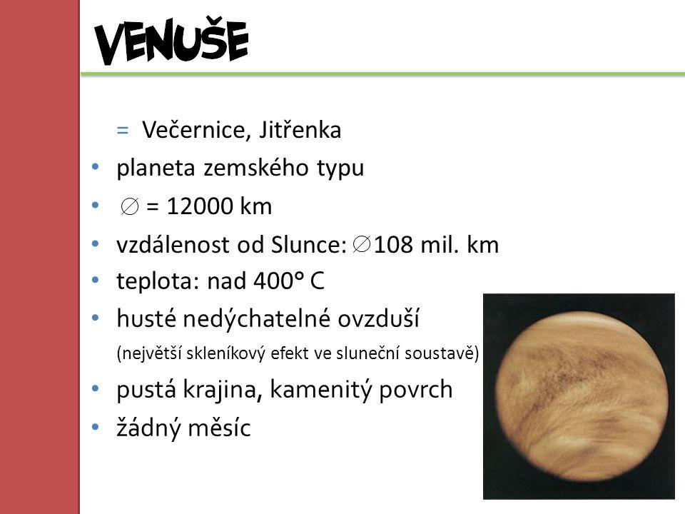 = Večernice, Jitřenka planeta zemského typu. = 12000 km. vzdálenost od Slunce: 108 mil. km. teplota: nad 400° C.