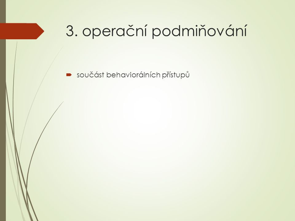 3. operační podmiňování součást behaviorálních přístupů
