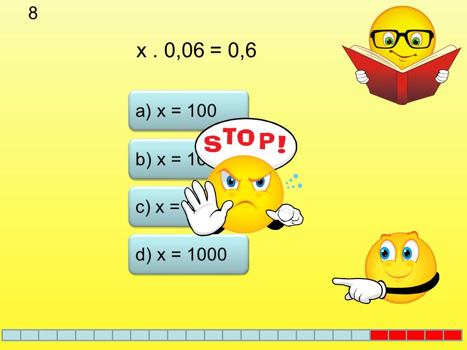 8 x . 0,06 = 0,6 a) x = 100 b) x = 10 c) x = 0,1 d) x = 1000