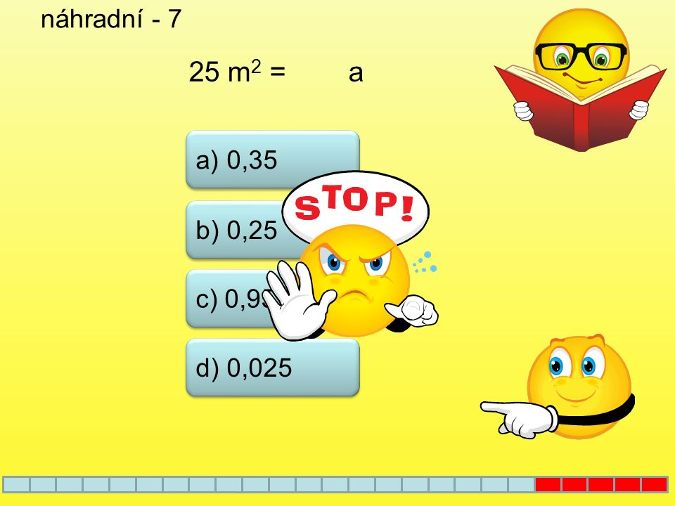 náhradní - 7 25 m2 = a a) 0,35 b) 0,25 c) 0,95 d) 0,025