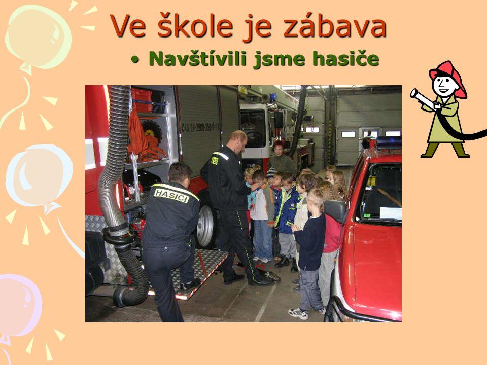 Ve škole je zábava Navštívili jsme hasiče