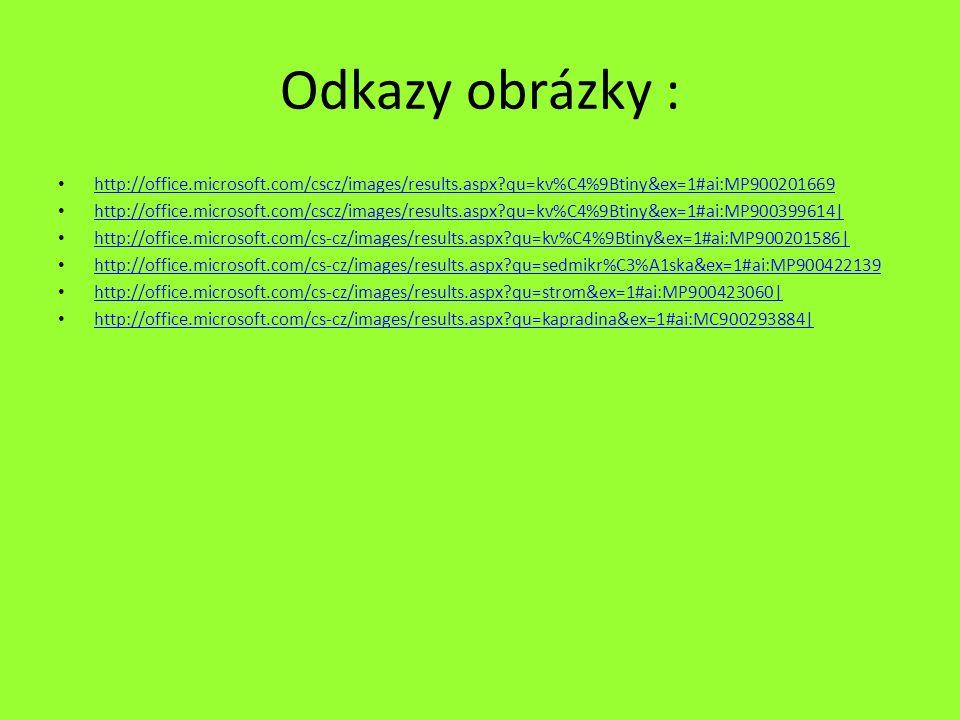 Odkazy obrázky : http://office.microsoft.com/cscz/images/results.aspx qu=kv%C4%9Btiny&ex=1#ai:MP900201669.
