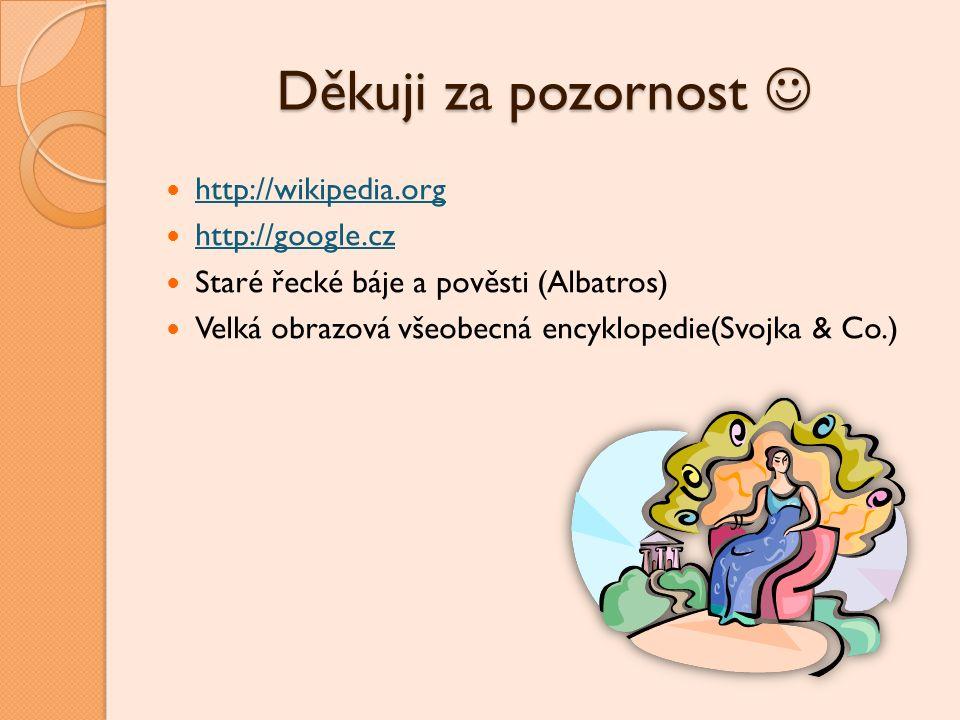 Děkuji za pozornost  http://wikipedia.org http://google.cz