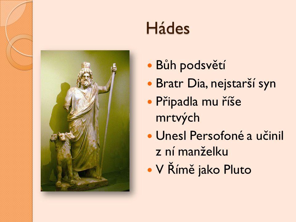 Hádes Bůh podsvětí Bratr Dia, nejstarší syn Připadla mu říše mrtvých