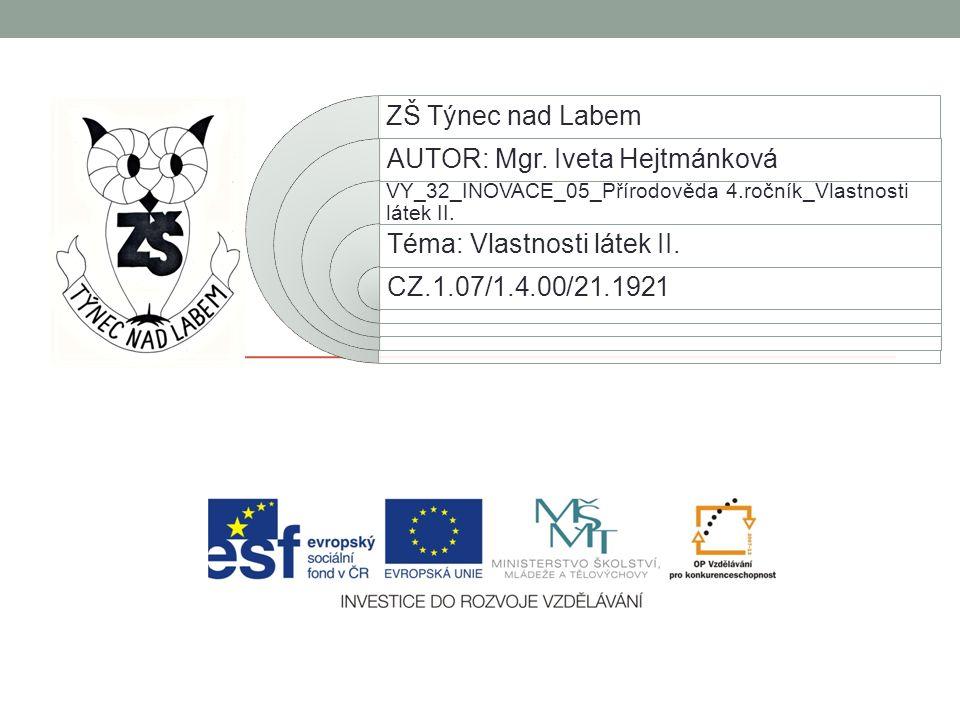 AUTOR: Mgr. Iveta Hejtmánková Téma: Vlastnosti látek II.