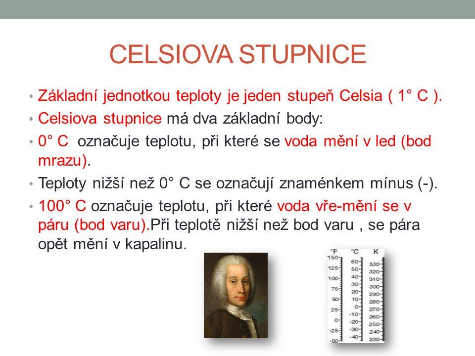 CELSIOVA STUPNICE Základní jednotkou teploty je jeden stupeň Celsia ( 1° C ). Celsiova stupnice má dva základní body: