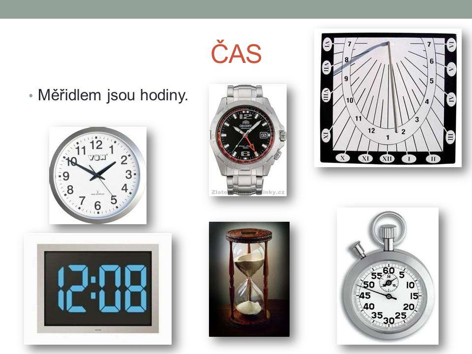 ČAS Měřidlem jsou hodiny.