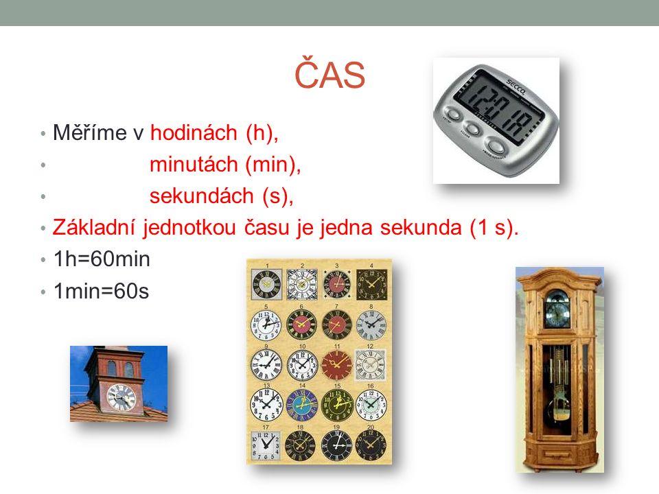 ČAS Měříme v hodinách (h), minutách (min), sekundách (s),