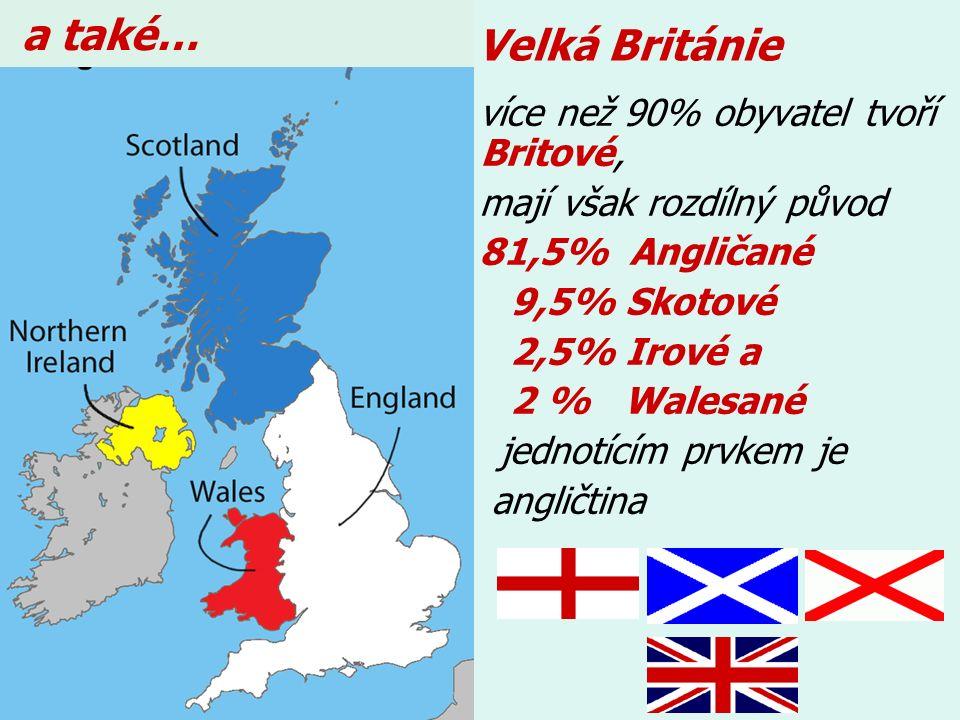 a také… Velká Británie více než 90% obyvatel tvoří Britové,