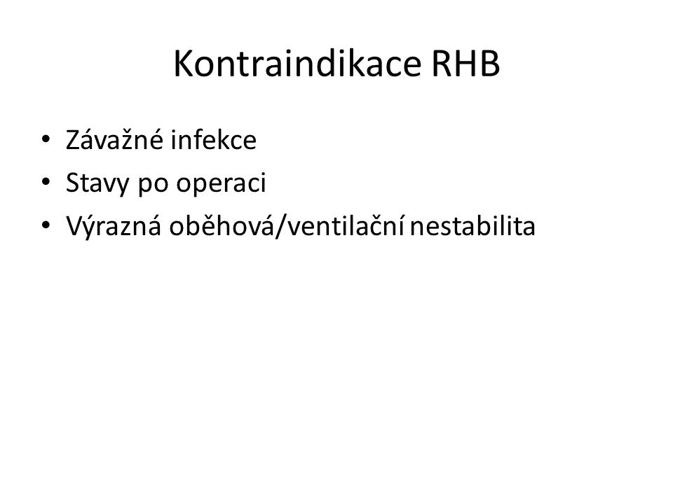 Kontraindikace RHB Závažné infekce Stavy po operaci